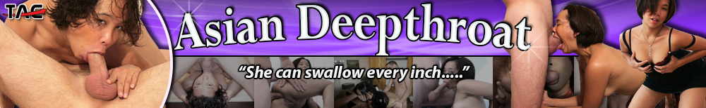 AsianDeepthroat - Melissa is a cute Asian babe with the perfect mouth for the ultimate deepthroat experience. Just slide it in and enjoy